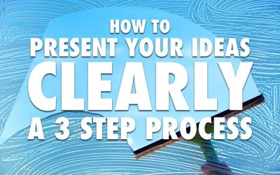 How to Present Your Ideas Clearly – A 3 Step Process [VIDEO]